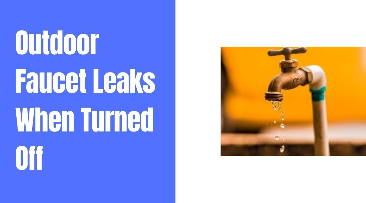 Outdoor Faucet Leaks When Turned On? Here Is How You Fix It!