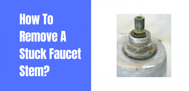 How To Remove A Stuck Faucet Stem – Quick Fix Solutions